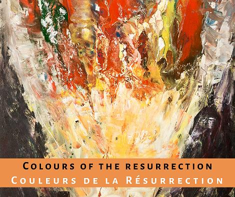 Colours of the Resurrection – Couleurs de la Résurrection